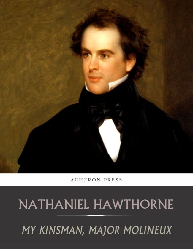 "an examination of the short story my kinsman major molineux by nathaniel hawthorne Perhaps one of the most fruitful fields for such examination is  protagonist of nathaniel hawthorne's ""my kinsman, major molineux  short story in english."